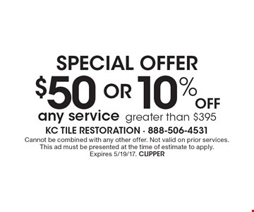 special offer $50 OR 10% Off any service greater than $395. Cannot be combined with any other offer. Not valid on prior services. This ad must be presented at the time of estimate to apply. Expires 5/19/17. CLIPPER