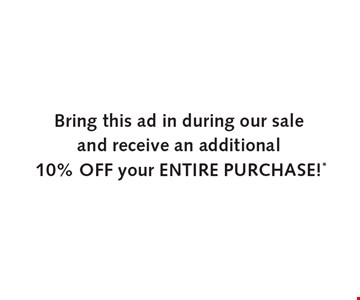 Bring in this ad during our sale and receive an additional 10% off your entire purchase! Cannot be combined with any other offers.
