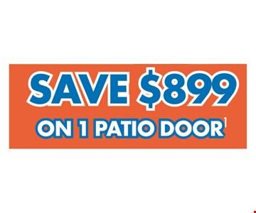 SAVE $899 ON 1 PATIO DOOR