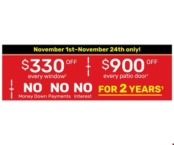 $330 off every window + $900 off every patio door + no money down, no payments, no interest for 2 years