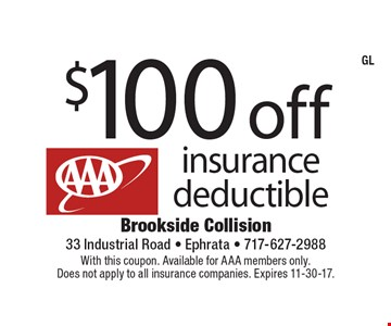 $100 off AAA Insurance Deductible. With this coupon. Available for AAA members only. Does not apply to all insurance companies. Expires 11-30-17.