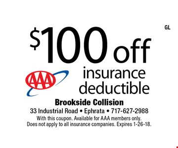 $100 off AAA insurance deductible. With this coupon. Available for AAA members only. Does not apply to all insurance companies. Expires 1-26-18. GL