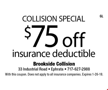 Collision Special. $75 off insurance deductible. With this coupon. Does not apply to all insurance companies. Expires 1-26-18. GL