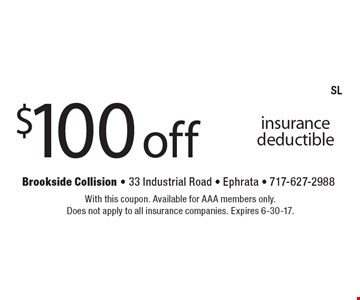 $100 off AAA insurance deductible. With this coupon. Available for AAA members only. Does not apply to all insurance companies. Expires 6-30-17.