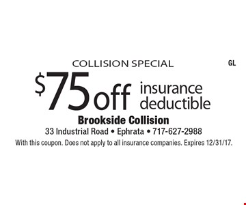 Collision Special. $75 off insurance deductible. With this coupon. Does not apply to all insurance companies. Expires 12/31/17.