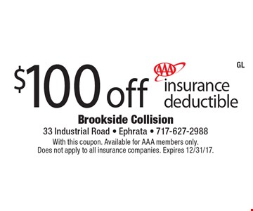 $100 off insurance deductible. With this coupon. Available for AAA members only. Does not apply to all insurance companies. Expires 12/31/17.