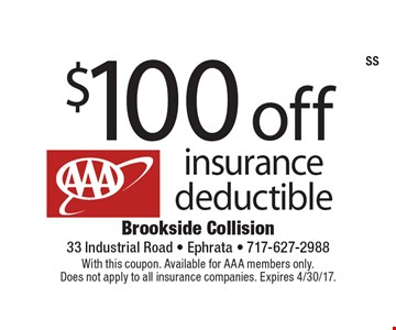 $100 off insurance deductible. With this coupon. Available for AAA members only. Does not apply to all insurance companies. Expires 4/30/17.