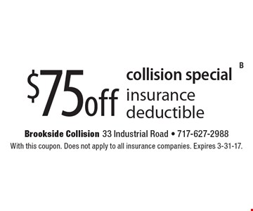 collision special $75off insurance deductible. With this coupon. Does not apply to all insurance companies. Expires 3-31-17.