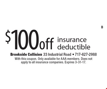 $100 off insurance deductible. With this coupon. Only available for AAA members. Does not apply to all insurance companies. Expires 3-31-17.