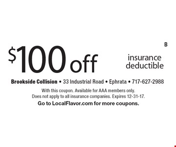 $100 off AAA insurance deductible. With this coupon. Available for AAA members only. Does not apply to all insurance companies. Expires 12-31-17. Go to LocalFlavor.com for more coupons.