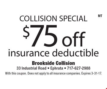 Collision Special $75 off insurance deductible. With this coupon. Does not apply to all insurance companies. Expires 3-31-17.