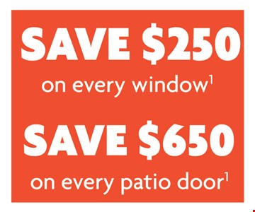 Save $250 On Every Window, Save $650 On Every Patio Door