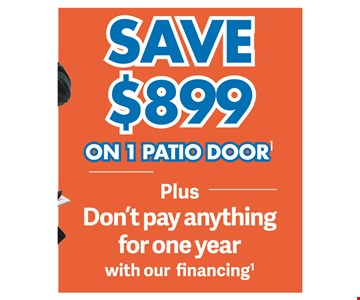 save $ 899 on 1 patio door plus dont pay anything for 1 year
