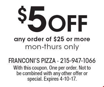 $5 off any order of $25 or more, mon-thurs only. With this coupon. One per order. Not to be combined with any other offer or special. Expires 4-10-17.