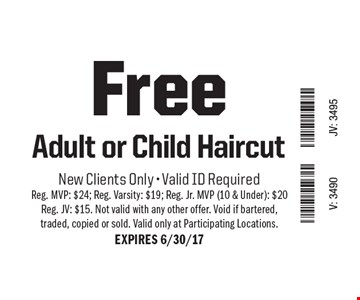 Free Adult or Child Haircut. New Clients Only - Valid ID Required Reg. MVP: $24; Reg. Varsity: $19; Reg. Jr. MVP (10 & Under): $20 Reg. JV: $15. Not valid with any other offer. Void if bartered, traded, copied or sold. Valid only at Participating Locations.EXPIRES 6/30/17