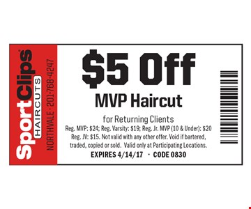 $5 Off MVP Haircut. for Returning Clients. Reg. MVP: $24; Reg. Varsity: $19; Reg. Jr. MVP (10 & Under): $20 Reg. JV: $15. Not valid with any other offer. Void if bartered, traded, copied or sold.Valid only at Participating Locations. EXPIRES 4/14/17 -CODE 0830