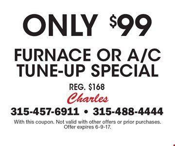 Only $99 Furnace or A/C Tune-up Special. Reg. $168. With this coupon. Not valid with other offers or prior purchases.Offer expires 6-9-17.