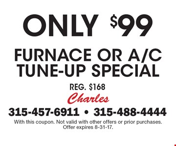 Only $99 furnace or A/C tune-up special. Reg. $168. With this coupon. Not valid with other offers or prior purchases. Offer expires 8-31-17.