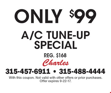 Only $99 A/C Tune-up Special, Reg. $168. With this coupon. Not valid with other offers or prior purchases. Offer expires 9-22-17.