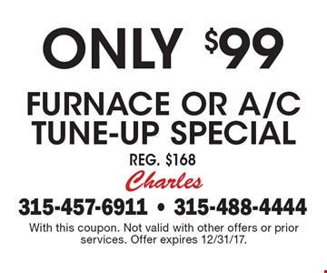 Only $99 Furnace or A/C Tune-up Special Reg. $168. With this coupon. Not valid with other offers or prior services. Offer expires 12/31/17.