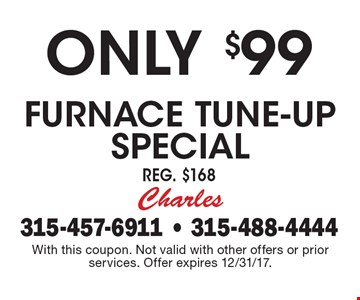 Only $99 Furnace Tune-up Special. Reg. $168. With this coupon. Not valid with other offers or prior services. Offer expires 12/31/17.