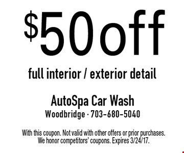 $50 off full interior / exterior detail. With this coupon. Not valid with other offers or prior purchases. We honor competitors' coupons. Expires 3/24/17.