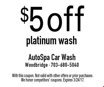 $5 off platinum wash. With this coupon. Not valid with other offers or prior purchases. We honor competitors' coupons. Expires 3/24/17.