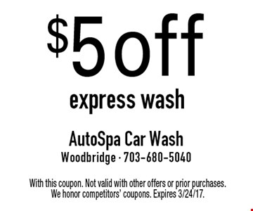 $5 off express wash. With this coupon. Not valid with other offers or prior purchases. We honor competitors' coupons. Expires 3/24/17.