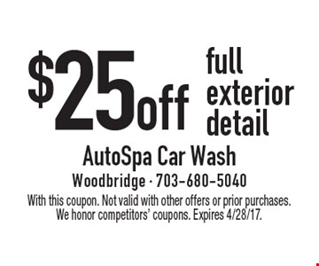 $25 off full exterior detail. With this coupon. Not valid with other offers or prior purchases. We honor competitors' coupons. Expires 4/28/17.