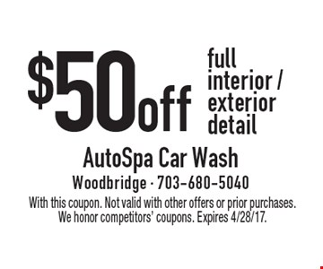 $50 off full interior / exterior detail. With this coupon. Not valid with other offers or prior purchases. We honor competitors' coupons. Expires 4/28/17.