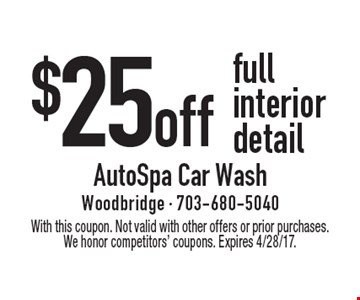 $25 off full interior detail. With this coupon. Not valid with other offers or prior purchases. We honor competitors' coupons. Expires 4/28/17.