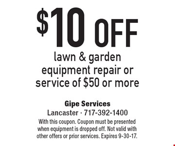 $10 off lawn & garden equipment repair or service of $50 or more. With this coupon. Coupon must be presented when equipment is dropped off. Not valid with other offers or prior services. Expires 9-30-17.