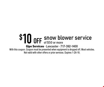 $10 off snow blower service of $50 or more. With this coupon. Coupon must be presented when equipment is dropped off. Most vehicles. Not valid with other offers or prior services. Expires 1-26-18.