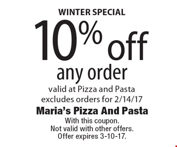 WINTER SPECIAL 10% off any order valid at Pizza and Pasta excludes orders for 2/14/17. With this coupon.Not valid with other offers. Offer expires 3-10-17.