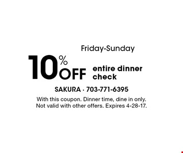 Friday-Sunday 10% OFF entire dinner check. With this coupon. Dinner time, dine in only. Not valid with other offers. Expires 4-28-17.