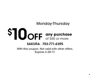 Monday-Thursday $10 OFF any purchase of $60 or more. With this coupon. Not valid with other offers. Expires 4-28-17.
