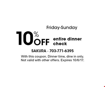Friday-Sunday. 10% off entire dinner check. With this coupon. Dinner time, dine in only. Not valid with other offers. Expires 10/6/17.