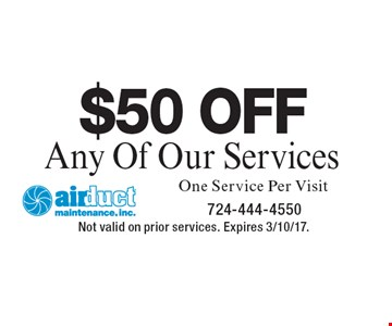 $50 OFF Any Of Our Services One Service Per Visit. Not valid on prior services. Expires 3/10/17.