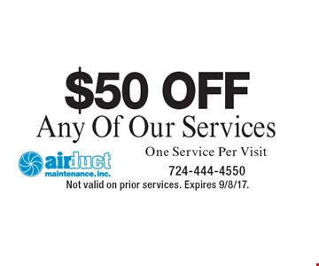 $50 OFF Any Of Our Services. One Service Per Visit. Not valid on prior services. Expires 9/8/17.