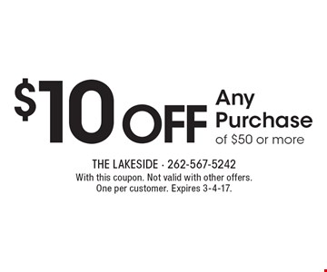 $10off Any Purchase of $50 or more. With this coupon. Not valid with other offers. One per customer. Expires 3-4-17.