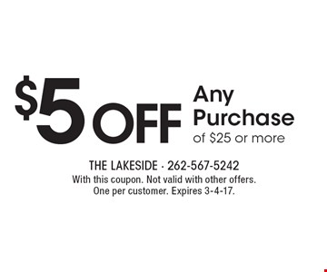 $5off Any Purchase of $25 or more. With this coupon. Not valid with other offers. One per customer. Expires 3-4-17.