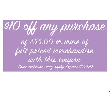 $10 off any purchase of $55.00 or more of full priced merchandise.