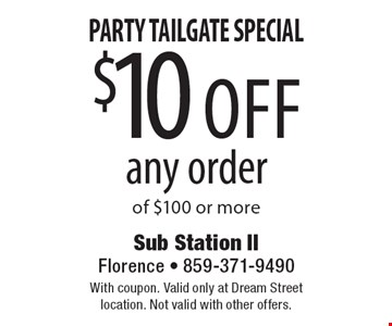 Party Tailgate Special - $10 off any order of $100 or more. With coupon. Valid only at Dream Street location. Not valid with other offers.