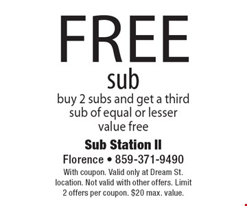 Free sub. Buy 2 subs and get a third sub of equal or lesser value free. With coupon. Valid only at Dream St. location. Not valid with other offers. Limit 2 offers per coupon. $20 max. value.