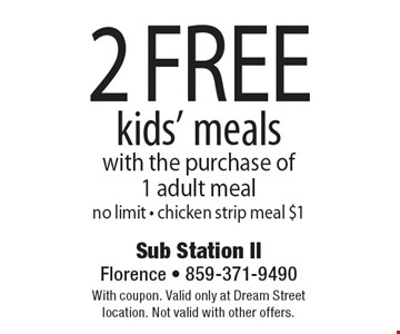2 free kids' meals with the purchase of1 adult meal. No limit - chicken strip meal $1. With coupon. Valid only at Dream Street location. Not valid with other offers.
