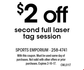 $2 off second full laser tag session. With this coupon. Must be used same day of purchases. Not valid with other offers or prior purchases. Expires 2-10-17.