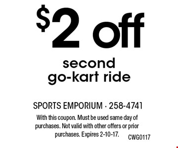 $2 off second go-kart ride. With this coupon. Must be used same day of purchases. Not valid with other offers or prior purchases. Expires 2-10-17.