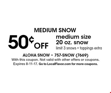 MEDIUM SNOW. 50¢ off medium size 20 oz. snow. Limit 3 snows. Toppings extra. With this coupon. Not valid with other offers or coupons. Expires 8-11-17. Go to LocalFlavor.com for more coupons.