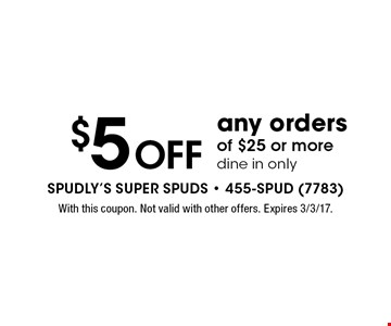 $5 OFF any orders of $25 or more. Dine in only. With this coupon. Not valid with other offers. Expires 3/3/17.