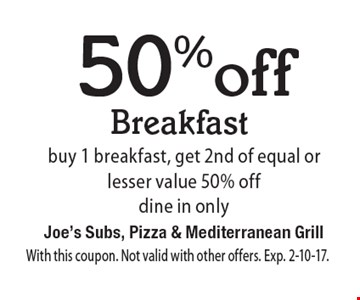 50% off Breakfast, buy 1 breakfast, get 2nd of equal or lesser value 50% off. Dine in only. With this coupon. Not valid with other offers. Exp. 2-10-17.